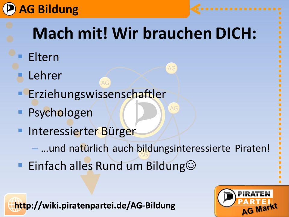 AG Bildung AG Markt http://wiki.piratenpartei.de/AG-Bildung AG Bildung AG Markt http://wiki.piratenpartei.de/AG Mach mit! Wir brauchen DICH: Eltern Le