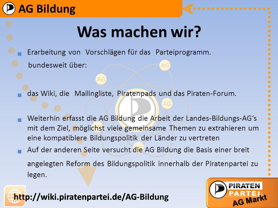 AG Bildung AG Markt http://wiki.piratenpartei.de/AG-Bildung AG Bildung AG Markt http://wiki.piratenpartei.de/AG WIR sind da für Euch AG Bildung Homepage im Wiki –h–http://wiki.piratenpartei.de/AG Bildung Bibliothek zu Bildungsthemen Wöchentliche Mumble-Treffen Kontaktiert uns einfach über die Mailingliste https://service.piratenpartei.de/mailman/listinfo/ag-bildung oder das Wiki http://wiki.piratenpartei.de/AG Bildung/#Koordinatoren Mailingliste P a r t e i t a g K o o r d i n a t o r e n … bis hin zu eurer Idee D i s k u s s i o n e n