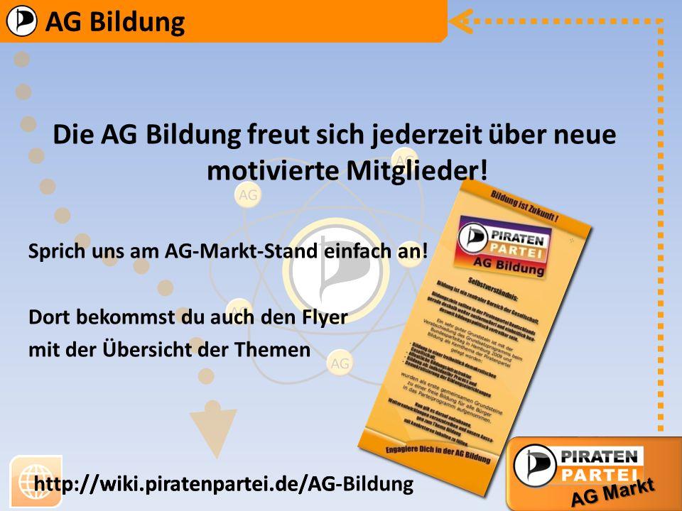 AG Bildung AG Markt http://wiki.piratenpartei.de/AG-Bildung AG Bildung AG Markt http://wiki.piratenpartei.de/AG Die AG Bildung freut sich jederzeit üb