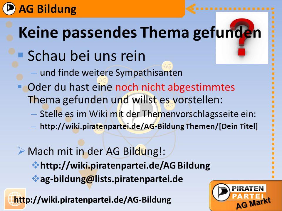 AG Bildung AG Markt http://wiki.piratenpartei.de/AG-Bildung AG Bildung AG Markt http://wiki.piratenpartei.de/AG Keine passendes Thema gefunden Schau b