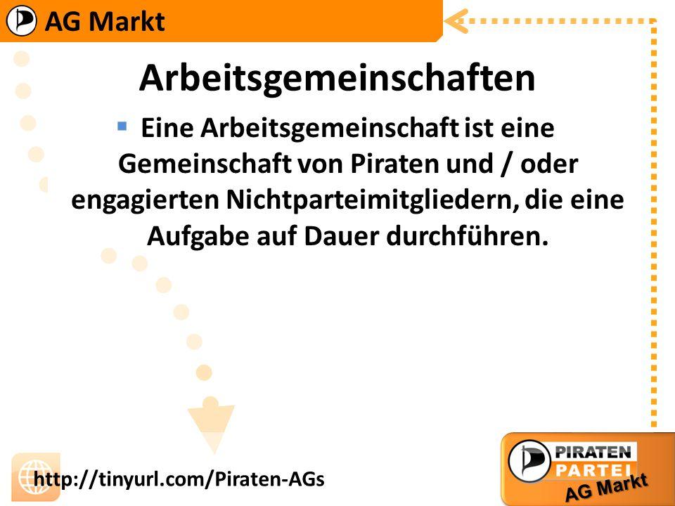 AG Markt http://tinyurl.com/Piraten-AGs Alle Arbeitsgemeinschaften freuen sich jederzeit über neue motivierte Mitglieder.