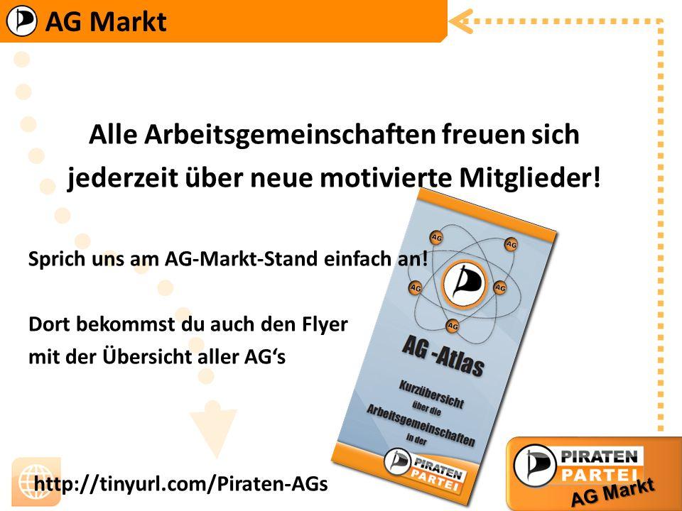 AG Markt http://tinyurl.com/Piraten-AGs Keine passende AG gefunden Gründe eine AG – und finde weitere Sympathisanten Oder du hast eine inaktive AG gefunden: – Aktiviere Sie wieder mit deinen Ideen Hilfe/Tipps zu beiden Punkten erhältst du vom AG-Rat sowie der AG Kommission: http://wiki.piratenpartei.de/Orga:AG-Kommission http://wiki.piratenpartei.de/AG-Rat
