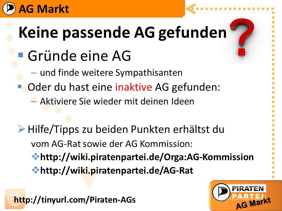 AG Markt http://tinyurl.com/Piraten-AGs Keine passende AG gefunden Gründe eine AG – und finde weitere Sympathisanten Oder du hast eine inaktive AG gef