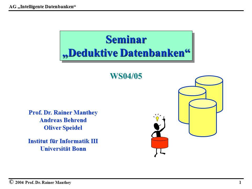 © 2004 Prof. Dr. Rainer Manthey 1 Seminar Deduktive Datenbanken Seminar Prof. Dr. Rainer Manthey Andreas Behrend Oliver Speidel Institut für Informati