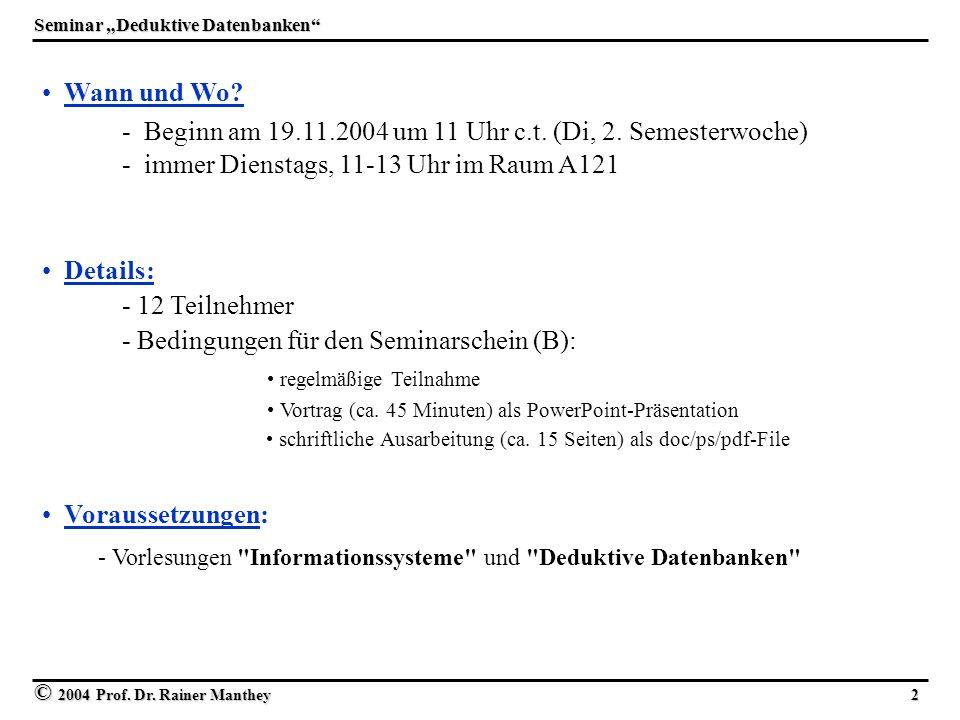 © 2004 Prof. Dr. Rainer Manthey 2 Wann und Wo? - Beginn am 19.11.2004 um 11 Uhr c.t. (Di, 2. Semesterwoche) Details: - immer Dienstags, 11-13 Uhr im R