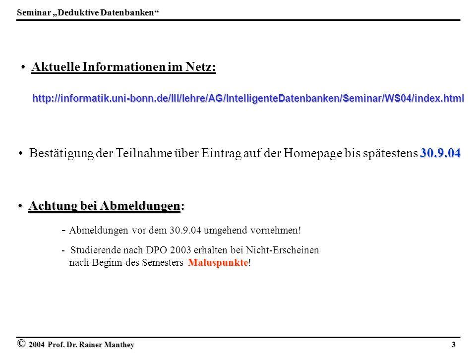 © 2004 Prof. Dr. Rainer Manthey 3 30.9.04 Bestätigung der Teilnahme über Eintrag auf der Homepage bis spätestens 30.9.04 Achtung bei Abmeldungen: Acht