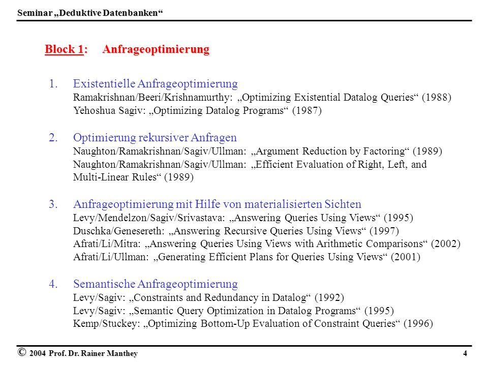 © 2004 Prof. Dr. Rainer Manthey 4 Seminar Deduktive Datenbanken Block 1: Anfrageoptimierung 1. 1.Existentielle Anfrageoptimierung Ramakrishnan/Beeri/K