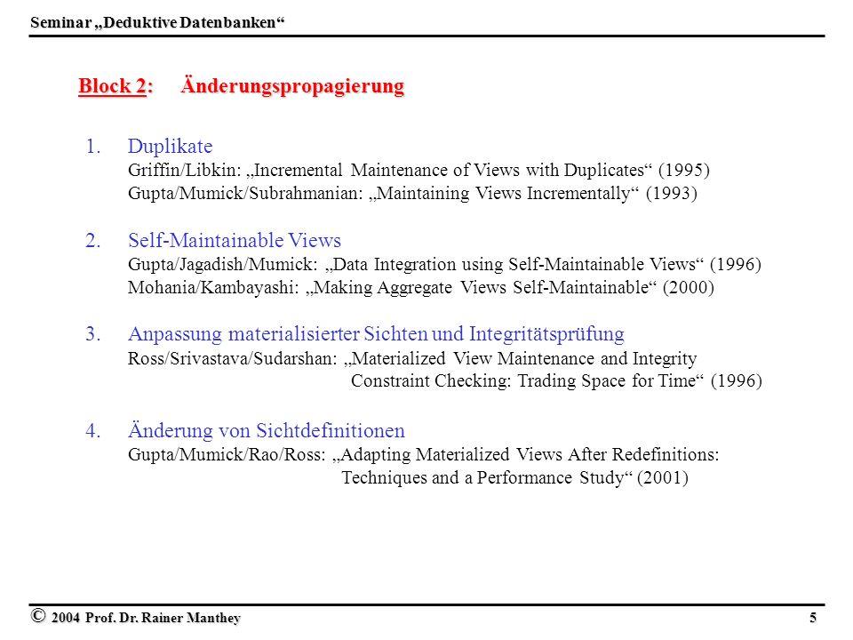 © 2004 Prof. Dr. Rainer Manthey 5 Seminar Deduktive Datenbanken Block 2: Änderungspropagierung 1. 1.Duplikate Griffin/Libkin: Incremental Maintenance