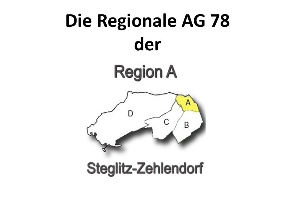 Die Regionale AG 78 der Region A Struktur Inhalte Kultur Selbstverständnis