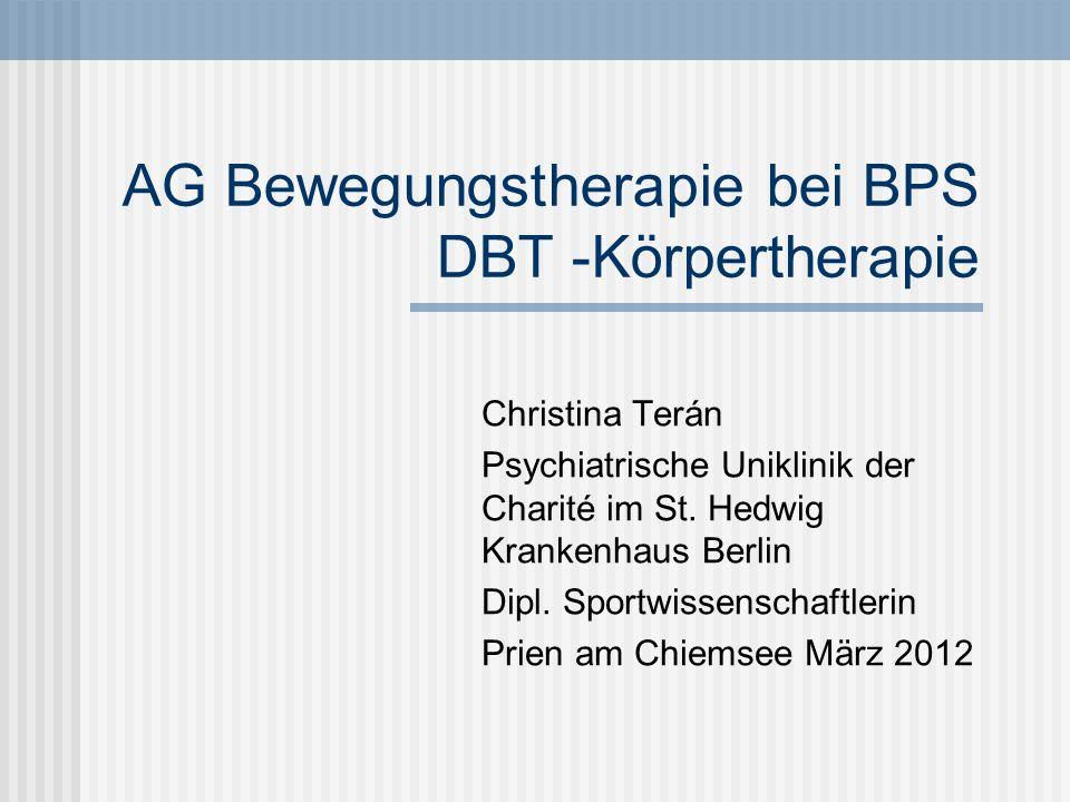 Gliederung Sport- und Bewegungstherapie in der Psychiatrie Auswertung des Fragebogens Therapie bei BPS – Leitlinien Körpertherapie in der DBT Vorstellung des Konzeptes Ziele der Körpertherapie Struktur der Körpertherapie