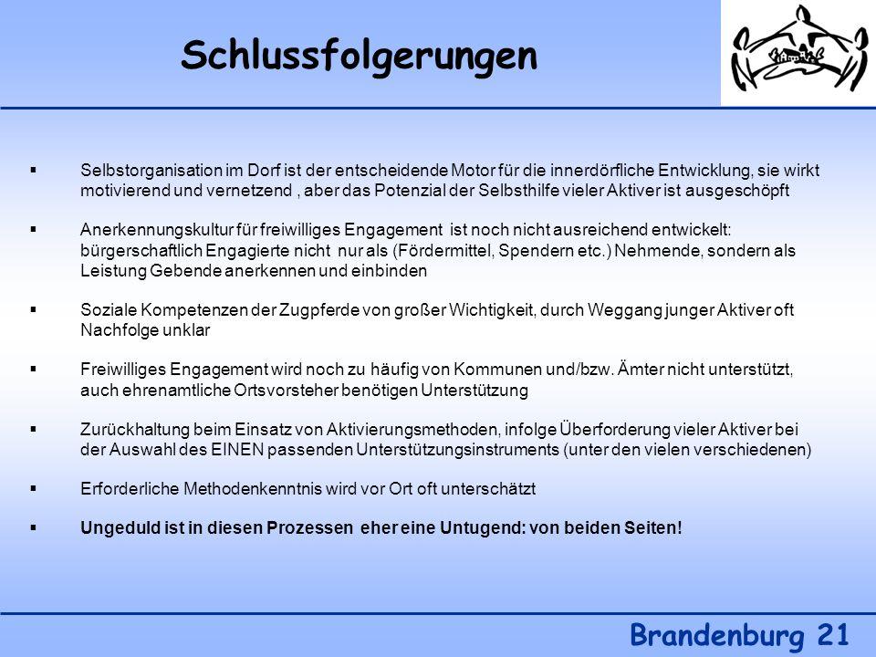 Schlussfolgerungen Brandenburg 21 Selbstorganisation im Dorf ist der entscheidende Motor für die innerdörfliche Entwicklung, sie wirkt motivierend und