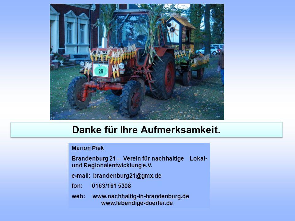 Danke für Ihre Aufmerksamkeit. Marion Piek Brandenburg 21 – Verein für nachhaltige Lokal- und Regionalentwicklung e.V. e-mail: brandenburg21@gmx.de fo