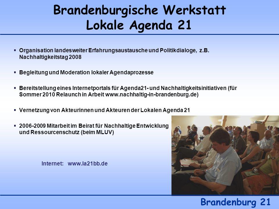 Brandenburgische Werkstatt Lokale Agenda 21 Brandenburg 21 Organisation landesweiter Erfahrungsaustausche und Politikdialoge, z.B. Nachhaltigkeitstag