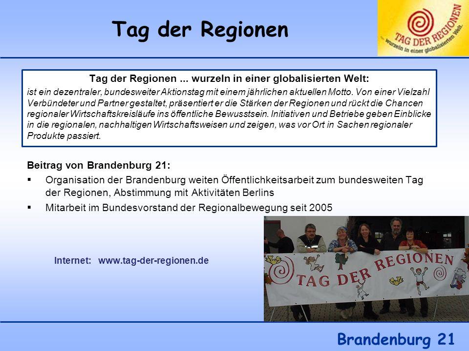 Tag der Regionen Brandenburg 21 Tag der Regionen... wurzeln in einer globalisierten Welt: ist ein dezentraler, bundesweiter Aktionstag mit einem jährl