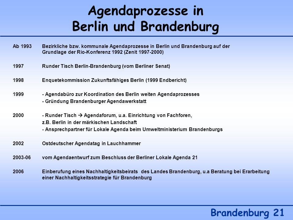 Agendaprozesse in Berlin und Brandenburg Brandenburg 21 Ab 1993 Bezirkliche bzw. kommunale Agendaprozesse in Berlin und Brandenburg auf der Grundlage