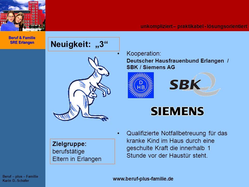 unkompliziert – praktikabel - lösungsorientiert www.beruf-plus-familie.de Beruf – plus – Familie Karin D.-Schäfer Neuigkeit: 3 Kooperation: Deutscher