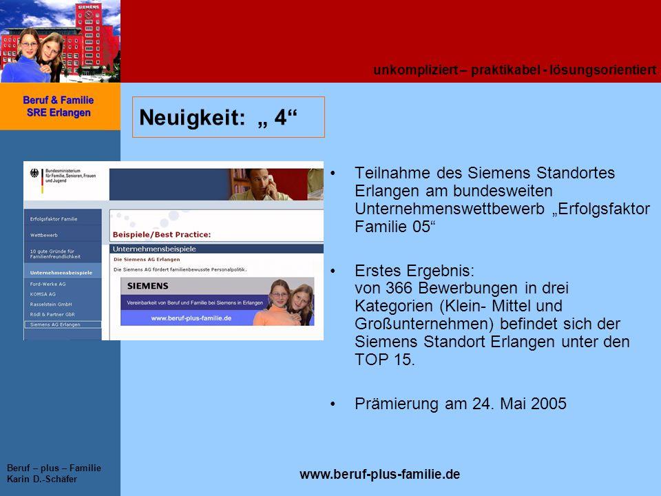 unkompliziert – praktikabel - lösungsorientiert www.beruf-plus-familie.de Beruf – plus – Familie Karin D.-Schäfer Neuigkeit: 4 Teilnahme des Siemens S