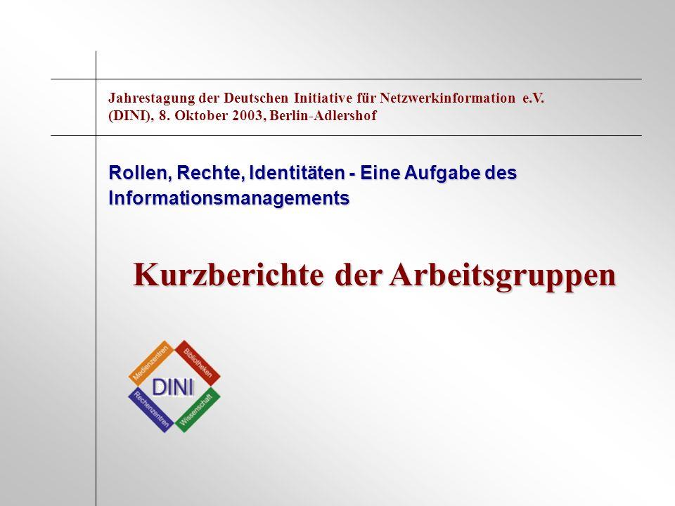 Kurzberichte der Arbeitsgruppen Rollen, Rechte, Identitäten - Eine Aufgabe des Informationsmanagements Jahrestagung der Deutschen Initiative für Netzw