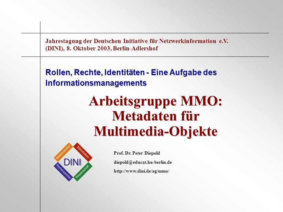 Arbeitsgruppe MMO: Metadaten für Multimedia-Objekte Rollen, Rechte, Identitäten - Eine Aufgabe des Informationsmanagements Prof. Dr. Peter Diepold die