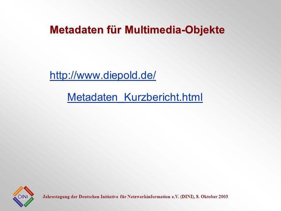 Jahrestagung der Deutschen Initiative für Netzwerkinformation e.V. (DINI), 8. Oktober 2003 http://www.diepold.de/ Metadaten_Kurzbericht.html Metadaten