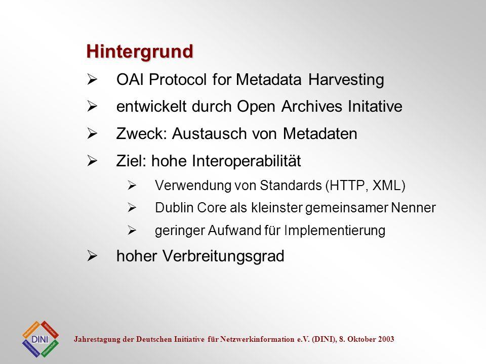 Jahrestagung der Deutschen Initiative für Netzwerkinformation e.V. (DINI), 8. Oktober 2003 OAI Protocol for Metadata Harvesting entwickelt durch Open