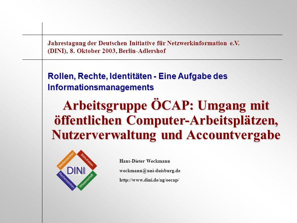Arbeitsgruppe ÖCAP: Umgang mit öffentlichen Computer-Arbeitsplätzen, Nutzerverwaltung und Accountvergabe Rollen, Rechte, Identitäten - Eine Aufgabe de