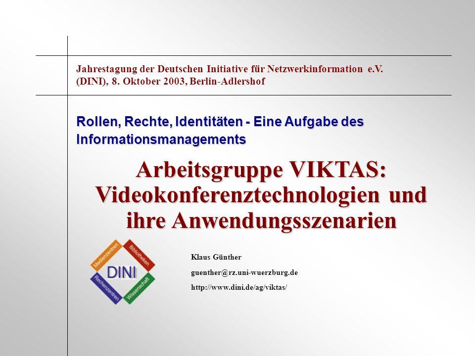 Arbeitsgruppe VIKTAS: Videokonferenztechnologien und ihre Anwendungsszenarien Rollen, Rechte, Identitäten - Eine Aufgabe des Informationsmanagements K