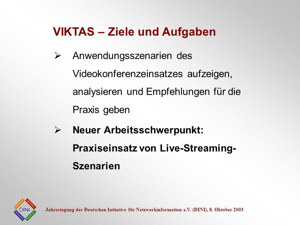 Jahrestagung der Deutschen Initiative für Netzwerkinformation e.V. (DINI), 8. Oktober 2003 Anwendungsszenarien des Videokonferenzeinsatzes aufzeigen,