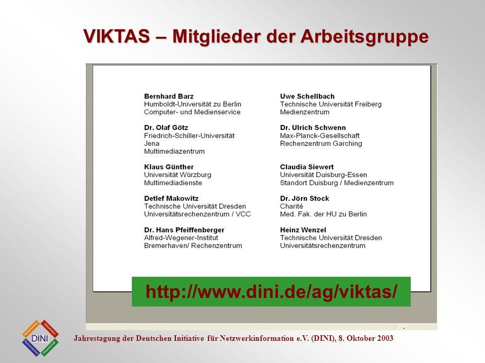 Jahrestagung der Deutschen Initiative für Netzwerkinformation e.V. (DINI), 8. Oktober 2003 VIKTAS – Mitglieder der Arbeitsgruppe http://www.dini.de/ag