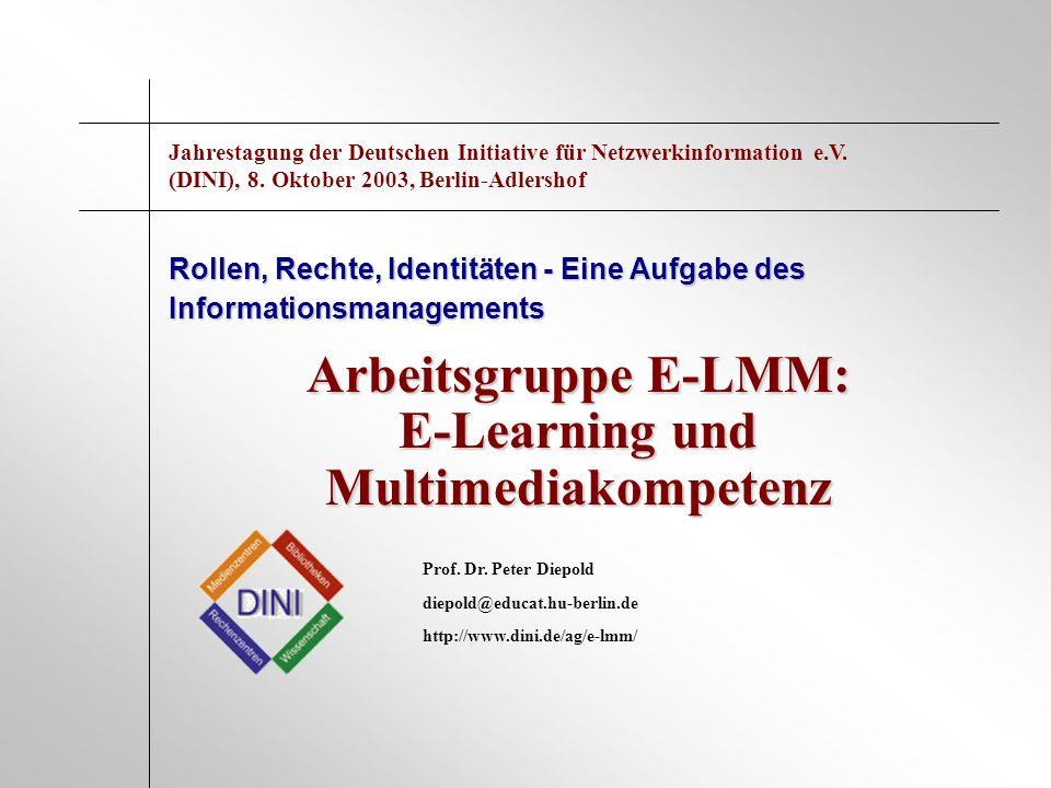 Arbeitsgruppe E-LMM: E-Learning und Multimediakompetenz Rollen, Rechte, Identitäten - Eine Aufgabe des Informationsmanagements Prof. Dr. Peter Diepold