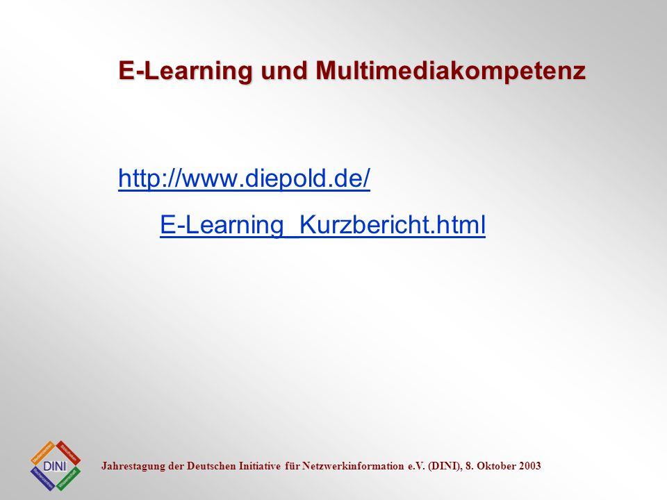 Jahrestagung der Deutschen Initiative für Netzwerkinformation e.V. (DINI), 8. Oktober 2003 http://www.diepold.de/ E-Learning_Kurzbericht.html E-Learni