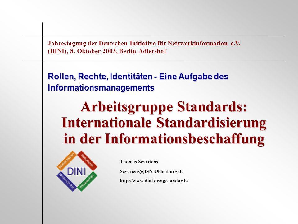 Arbeitsgruppe Standards: Internationale Standardisierung in der Informationsbeschaffung Rollen, Rechte, Identitäten - Eine Aufgabe des Informationsman