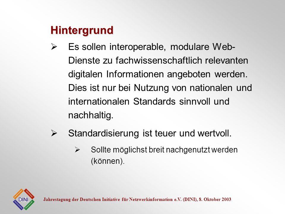 Jahrestagung der Deutschen Initiative für Netzwerkinformation e.V. (DINI), 8. Oktober 2003 Es sollen interoperable, modulare Web- Dienste zu fachwisse