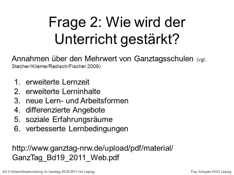 Frage 2: Wie wird der Unterricht gestärkt? Annahmen über den Mehrwert von Ganztagsschulen (vgl. Stecher/Klieme/Radisch/Fischer 2009) 1.erweiterte Lern