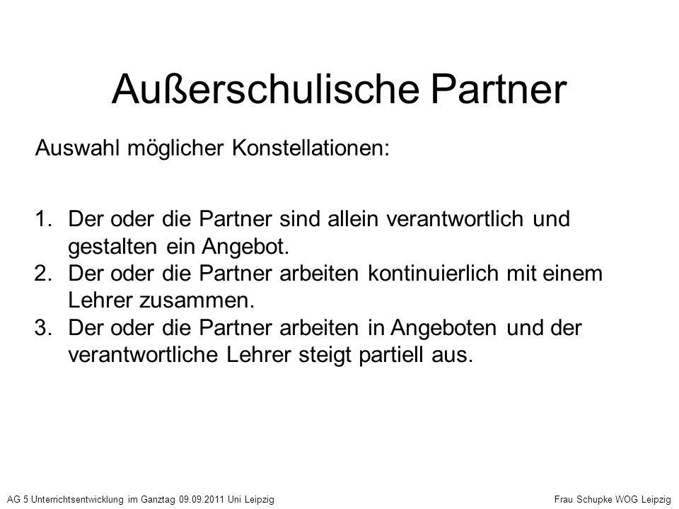 Außerschulische Partner Auswahl möglicher Konstellationen: 1.Der oder die Partner sind allein verantwortlich und gestalten ein Angebot. 2.Der oder die