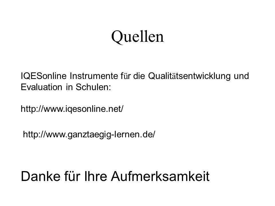 Quellen IQESonline Instrumente f ü r die Qualit ä tsentwicklung und Evaluation in Schulen: http://www.iqesonline.net/ http://www.ganztaegig-lernen.de/