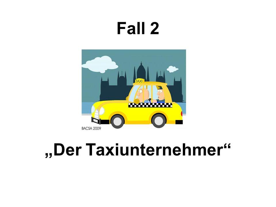 Fall 2 Der Taxiunternehmer