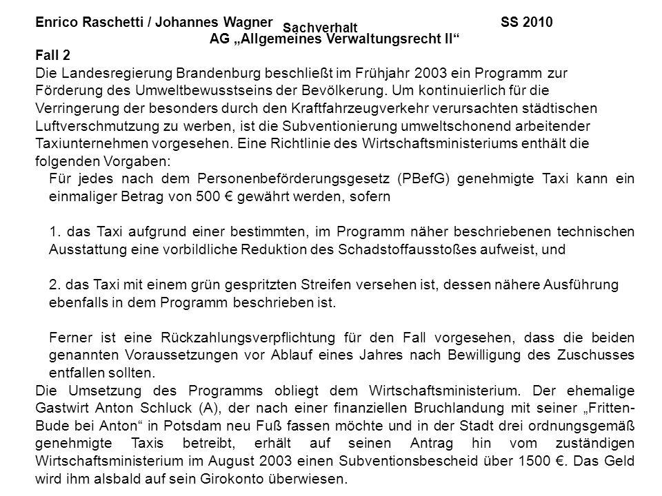 Enrico Raschetti / Johannes Wagner SS 2010 AG Allgemeines Verwaltungsrecht II Fall 2 Die Landesregierung Brandenburg beschließt im Frühjahr 2003 ein P