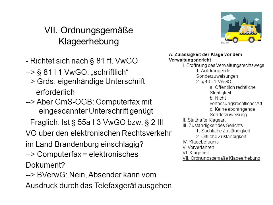 VII. Ordnungsgemäße Klageerhebung - Richtet sich nach § 81 ff. VwGO - Fraglich: Ist § 55a I 3 VwGO bzw. § 2 III VO über den elektronischen Rechtsverke