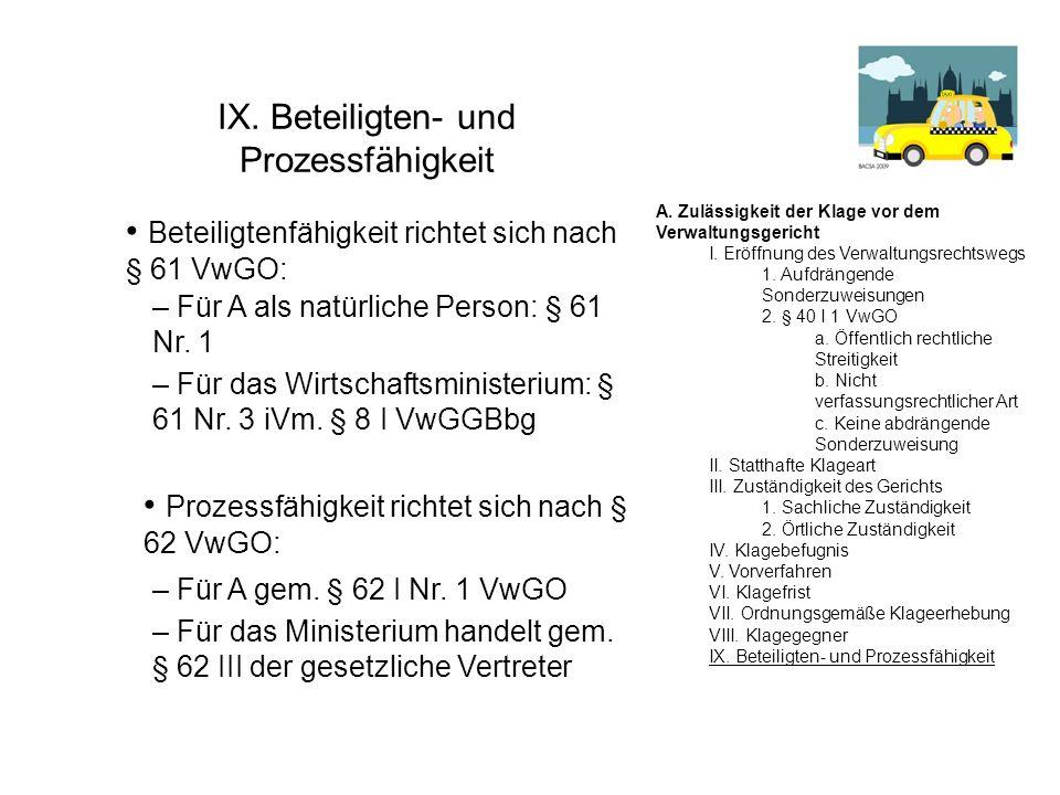 IX. Beteiligten- und Prozessfähigkeit Beteiligtenfähigkeit richtet sich nach § 61 VwGO: – Für A als natürliche Person: § 61 Nr. 1 – Für das Wirtschaft
