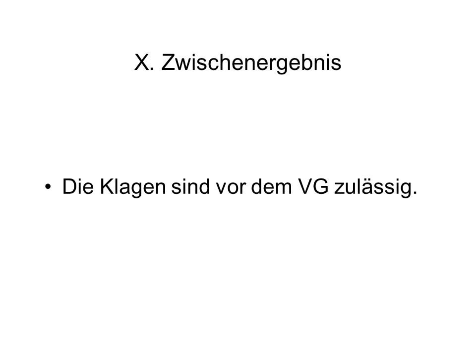 X. Zwischenergebnis Die Klagen sind vor dem VG zulässig.