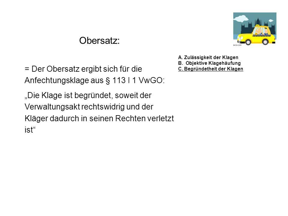 Obersatz: = Der Obersatz ergibt sich für die Anfechtungsklage aus § 113 I 1 VwGO: A. Zulässigkeit der Klagen B. Objektive Klagehäufung C. Begründethei