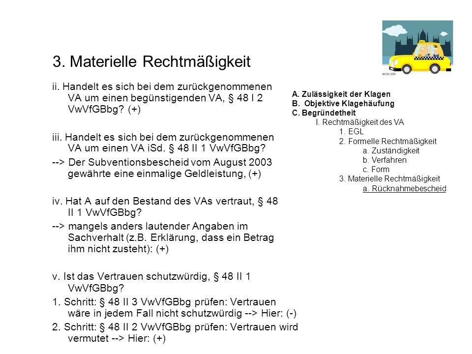 3. Materielle Rechtmäßigkeit ii. Handelt es sich bei dem zurückgenommenen VA um einen begünstigenden VA, § 48 I 2 VwVfGBbg? (+) iii. Handelt es sich b