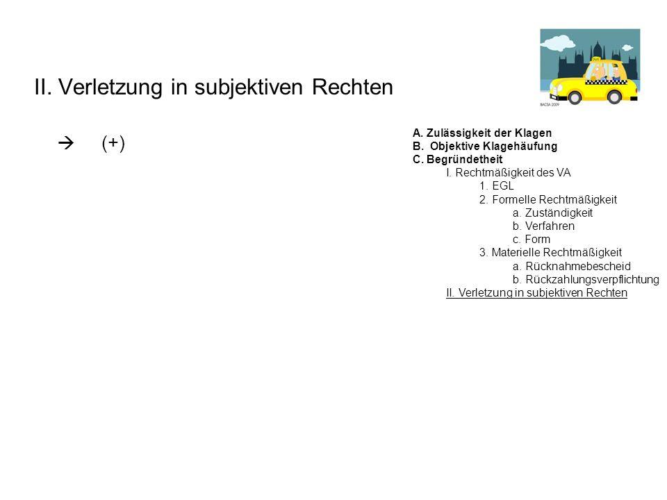 II. Verletzung in subjektiven Rechten (+) A. Zulässigkeit der Klagen B. Objektive Klagehäufung C. Begründetheit I. Rechtmäßigkeit des VA 1. EGL 2. For