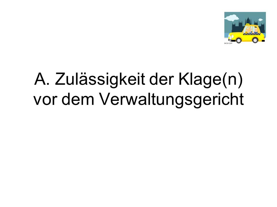 Obersatz: = Der Obersatz ergibt sich für die Anfechtungsklage aus § 113 I 1 VwGO: A.