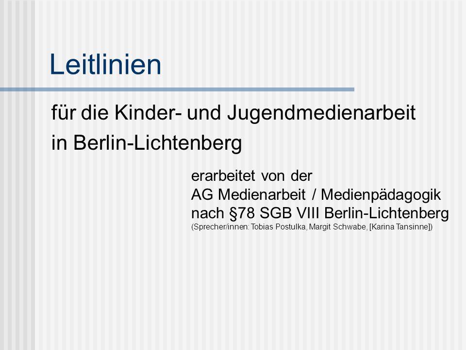 Leitlinien für die Kinder- und Jugendmedienarbeit in Berlin-Lichtenberg erarbeitet von der AG Medienarbeit / Medienpädagogik nach §78 SGB VIII Berlin-