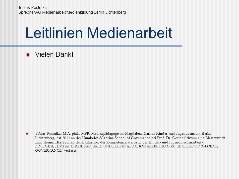 Leitlinien Medienarbeit Vielen Dank! Tobias Postulka, M.A. phil., MPP, Medienpädagoge im Magdalena Caritas Kinder- und Jugendzentrum Berlin- Lichtenbe