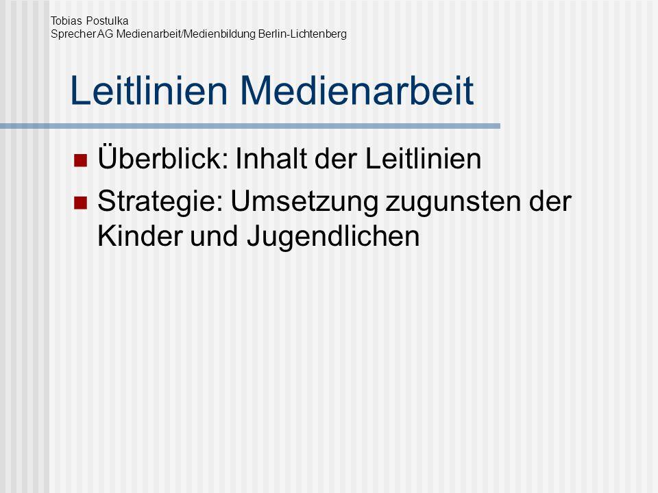 Leitlinien Medienarbeit Überblick: Inhalt der Leitlinien Strategie: Umsetzung zugunsten der Kinder und Jugendlichen Tobias Postulka Sprecher AG Medien