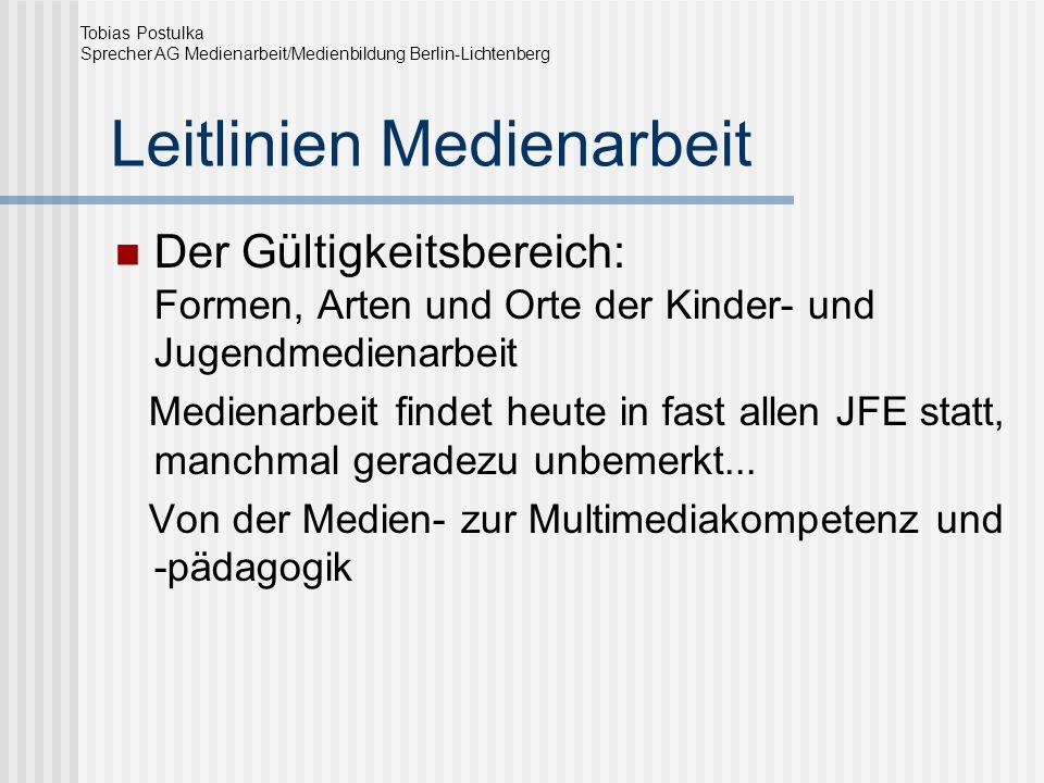 Leitlinien Medienarbeit Der Gültigkeitsbereich: Formen, Arten und Orte der Kinder- und Jugendmedienarbeit Medienarbeit findet heute in fast allen JFE
