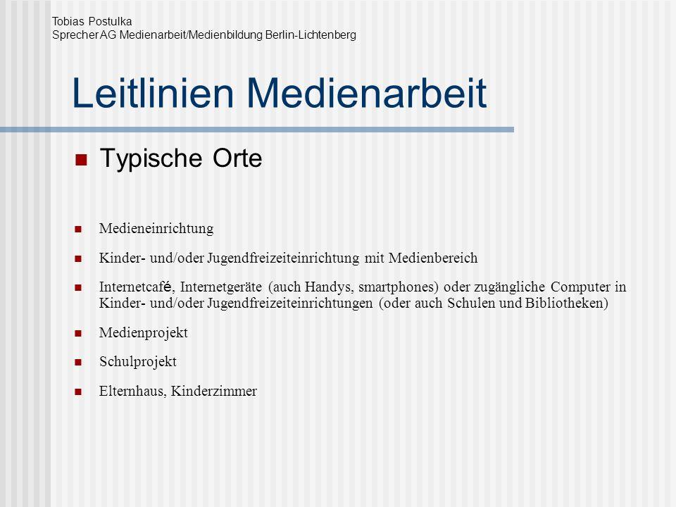 Leitlinien Medienarbeit Typische Orte Medieneinrichtung Kinder- und/oder Jugendfreizeiteinrichtung mit Medienbereich Internetcaf é, Internetgeräte (au